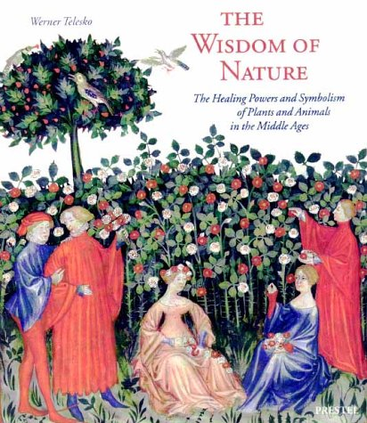 9783791325859: The Wisdom of Nature: The Healing Powers and Symbolism of Plants and Animals in the Middle Ages (Art & Design)