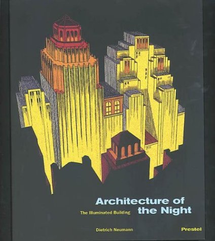 Architecture of the Night: The Illuminated Building: Dietrich Neumann