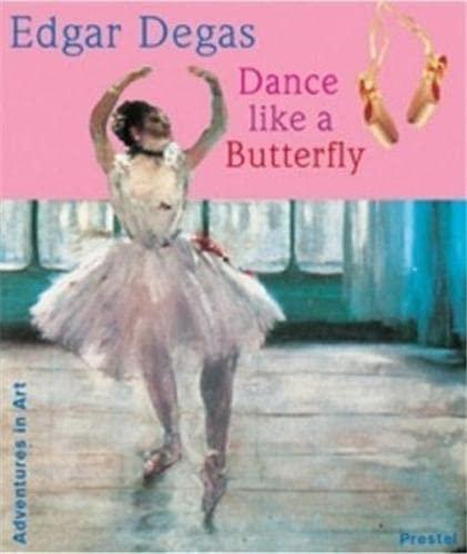 9783791327365: Edgar Degas: Dance Like a Butterfly (Adventures in Art)