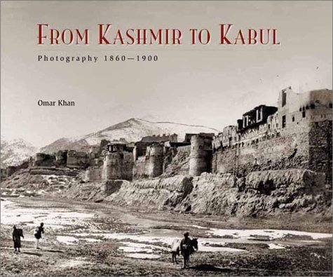 From Kashmir to Kabul: The Photographs of Burke and Baker, 1860-1900: Khan, Omar A.