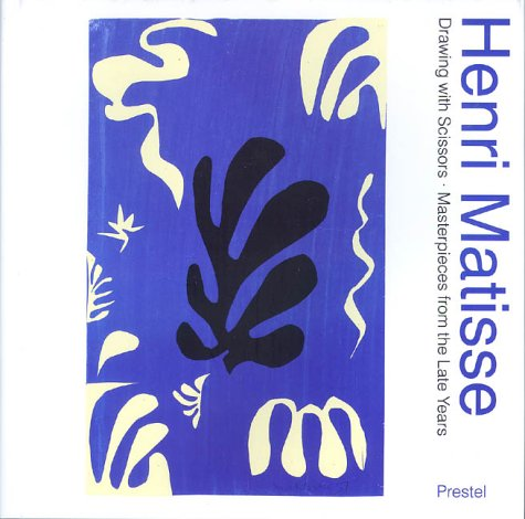 9783791327990: Henri Matisse: Drawing With Scissors : Masterpieces from the Late Years