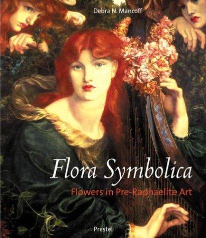 FLORA SYMBOLICA: FLOWERS IN PRE-RAPHAELITE ART.: Mancoff, Debra N.