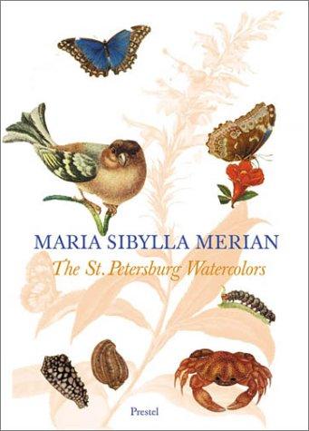 Maria Sibylla Merian: The St. Petersburg Watercolors: Maria Sibylla Merian