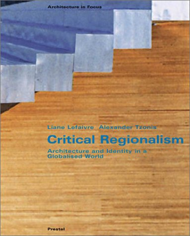 Critical Regionalism: Architecture and Identity in a: Liane Lefaivre