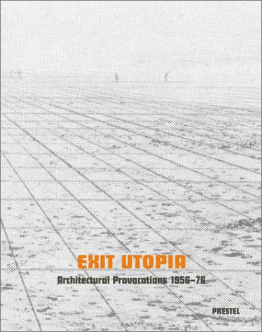 Exit Utopia: Architectural Provocations, 1956-76
