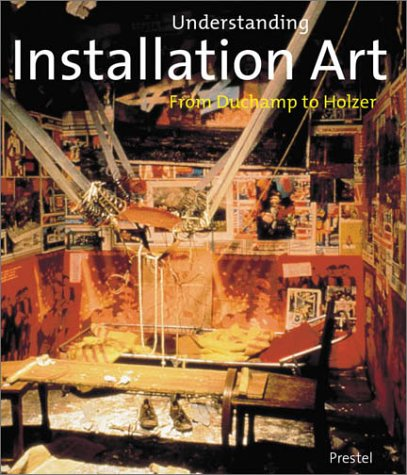 Understanding Installation Art: From Duchamp to Holzer: Rosenthal, Mark
