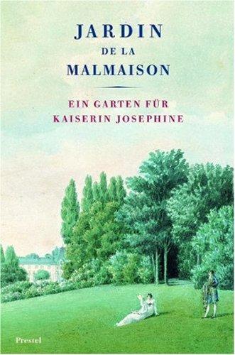 Jardin de la Malmaison. Ein Garten für Kaiserin Josephine. Mit einem Essay von Marina Heilmeyer. - Lack, Hans Walter