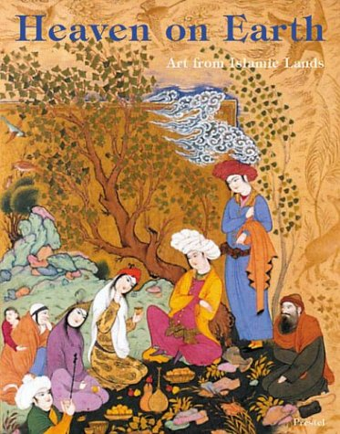 Heaven on Earth: Art from Islamic Lands Rogers, J. M. and Piotrovsky, Mikhail