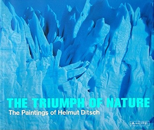 Triumph of Nature, The: The Paintings of Helmut Ditsch: Messner, Reinhold; Aigner, Carl