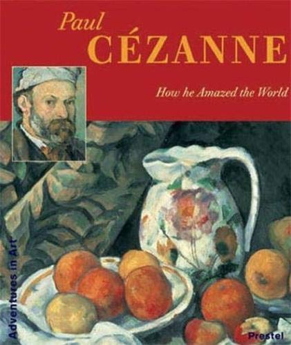 9783791332963: Paul Cezanne: How He Amazed the World (Adventures in Art (Prestel))