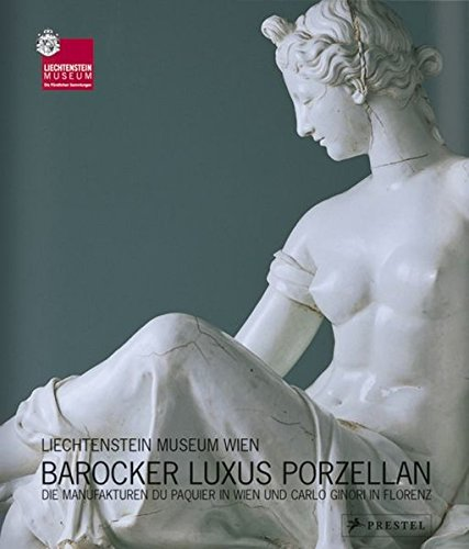 9783791335001: Liechtenstein Museum Wien. Barocker Luxus Porzellan. Die Manufakturen du Paquier in Wien und Carlo Ginori in Florenz.