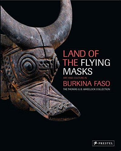 Land of the Flying Masks: Art and Culture in Burkina Faso: The Thomas G.B. Wheelock Collection: Roy...