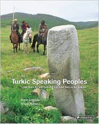 The Turkic Speaking Peoples: 2,000 Years of Art and Culture from Inner Asia to the Balkans: Cagatay...
