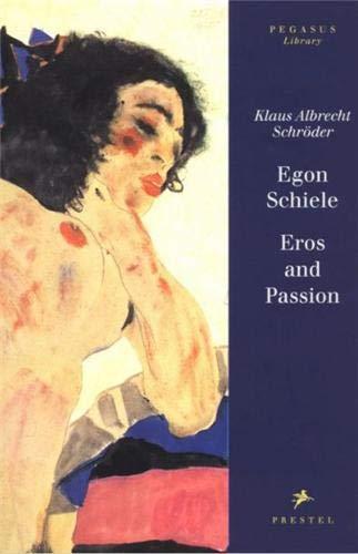 Egon Schiele : Eros and Passion: Klaus Albrecht Schroder