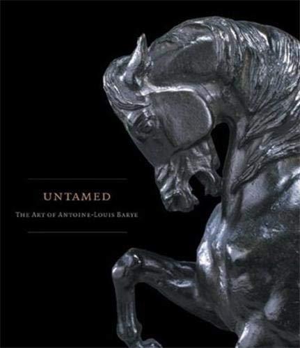 Untamed: The Art of Antoine-Louis Barye Johnston, William R.; Kelly, Simon and Barye, Antoine-Louis