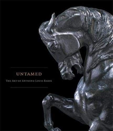 Untamed: The Art of Antoine-Louis Barye: Johnston, William R.; Kelly, Simon