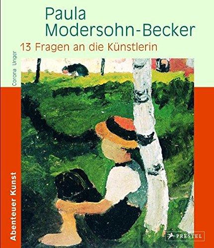 Paula Modersohn-Becker 13 Fragen an die Künstlerin: Abenteuer Kunst - Unger, Corona
