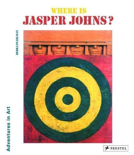 Where Is Jasper Johns? (Adventures in Art): Debra Pearlman