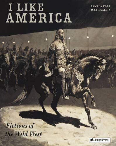 9783791337357: I Like America: Fictions of the Wild West