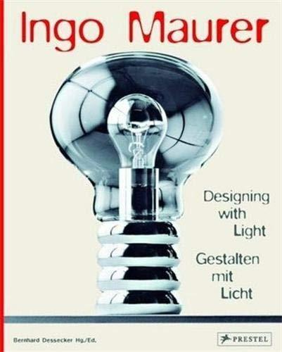 Ingo Maurer. Designing with light - Gestalten mit Licht.: Maurer, Ingo / Dessecker, Bernhard (Hrsg....