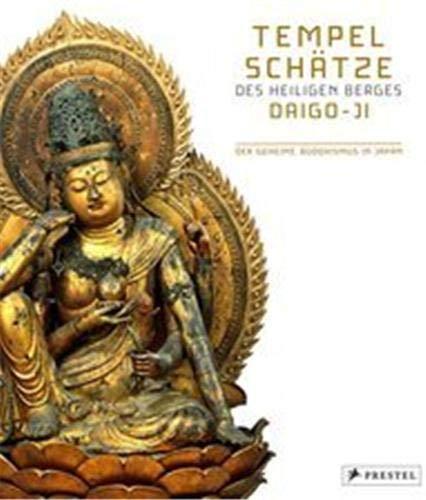 Tempelschätze des heiligen Berges Daigo-ji: Der geheime Buddhismus in Japan Girmond, Sybille; ...