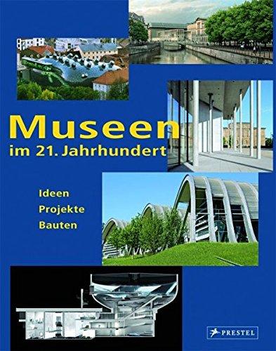Museen im 21. Jahrhundert: Ideen Projekte Bauten Suzanne Greub; Thierry Greub and Claudia ...