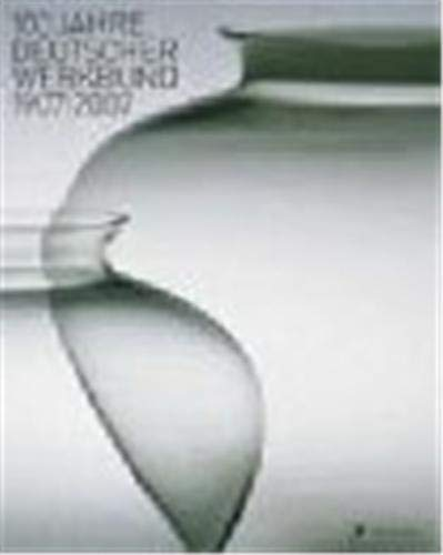 100 Jahre Deutscher Werkbund 1907 - 2007 [anläßlich der Ausstellung
