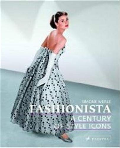 Fashionista: A Century of Style Icons 9783791339368 With its unique take on fashion trends through the years, this sumptuous tribute to divas and dresses reminds us that style never goes o