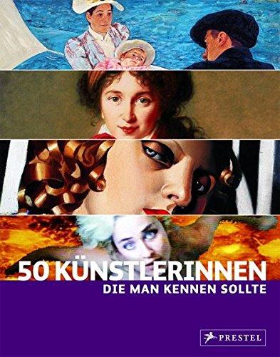 50 Künstlerinnen, die man kennen sollte - Weidemann, Christiane; Larass, Petra; Klier, Melanie