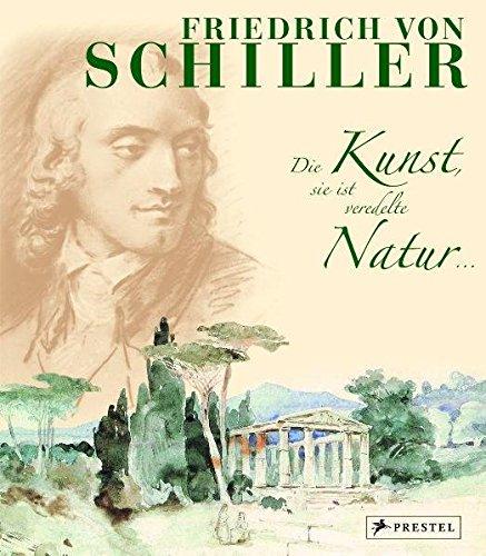 Friedrich von Schiller, Die Kunst, sie ist: Friedrich von Schiller