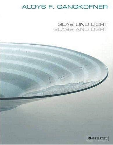 Aloys F. Gangkofner: Glas Und Licht/Glass and Light: Gangkofner, Aloys F.