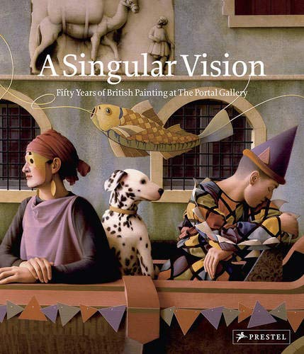 9783791342733: A Singular Vision: Fifty Years of British Painting at the Portal Gallery