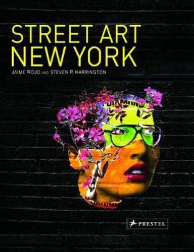 Street Art New York: Rojo, Jaime; Harrington, Steven
