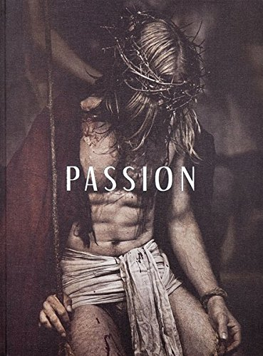 Passion: Photographs of the Passion Play Oberammergau 2010: Christopher Thomas - Petra Giloy-Hirtz; Ira Stehmann