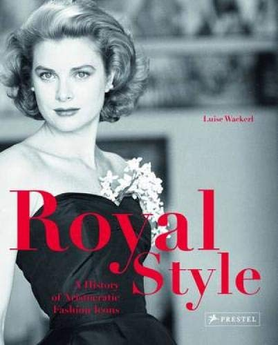 Royal Style : A History of Aristocratic: Luise Wackerl