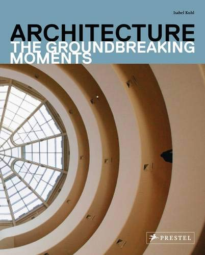 9783791346540: Architecture: The Groundbreaking Moments