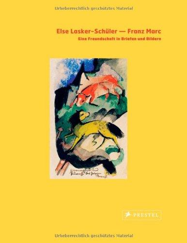 Else Lasker-Schüler - Franz Marc: Eine Freundschaft in Briefen und Bildern. Mit sämtlichen privaten und literarischen Briefen - Dick, Ricarda