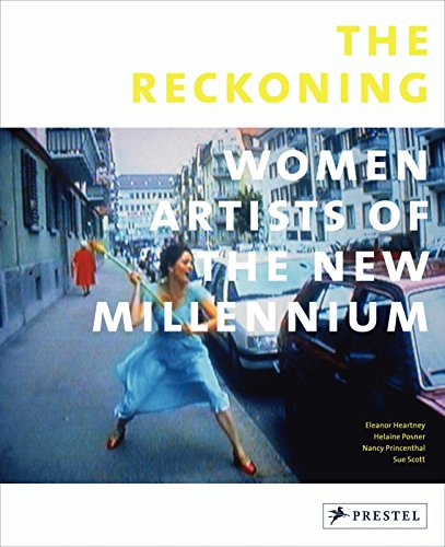 The Reckoning: Women Artists of the New Millennium (3791347594) by Eleanor Heartney; Helaine Posner; Nancy Princenthal; Sue Scott