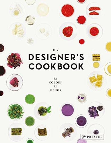 The Designer's Cookbook: 12 Colors, 12 Menus: Reimann, Tatjana, Mantke, Caro, Schober, Tim