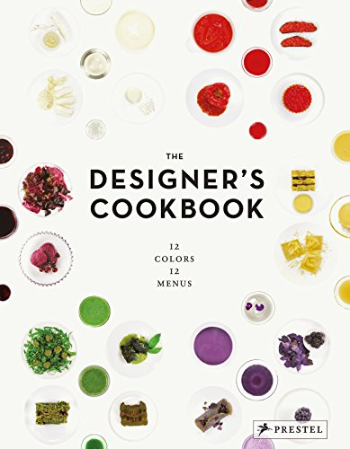 The Designer's Cookbook: 12 Colors, 12 Menus: Reimann, Tatjana; Mantke,