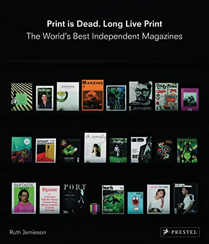Print is Dead. Long Live Print: The World's Best Independent Magazines: Jamieson, Ruth