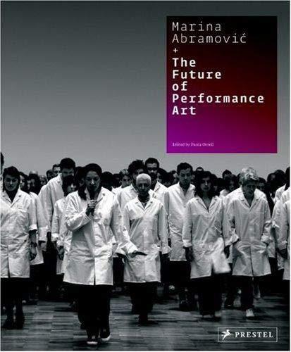 Marina Abramovic + the Future of Performance Art: Orrell, Paula