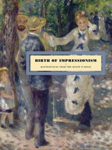 Birth Of Impressionism: Masterpieces From The Musee D'Orsay: Cogeval, Guy et al