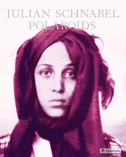 Julian Schnabel: Polaroids: Schnabel, Julian] Giloy-Hirtz, Petra