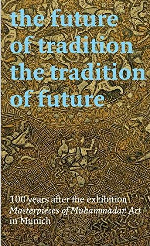 THE FUTURE OF TRADITION-THE TRADITION OF FUTURE. 100 years after the exhibition Masterpieces of M...