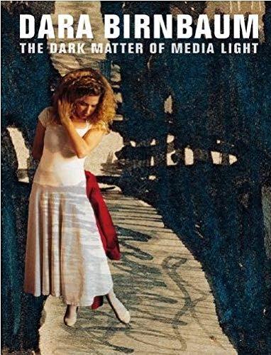 Dara Birnbaum: The Dark Matter of Media Light: Kelly, Karen; Schroder, Barbara; Vandecaveye, Giel
