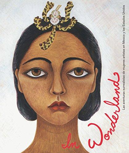 In Wonderland: Las aventuras surrealistas de mujeres artistas en Mexico y Estados Unidos (3791351400) by Ilene Susan Fort