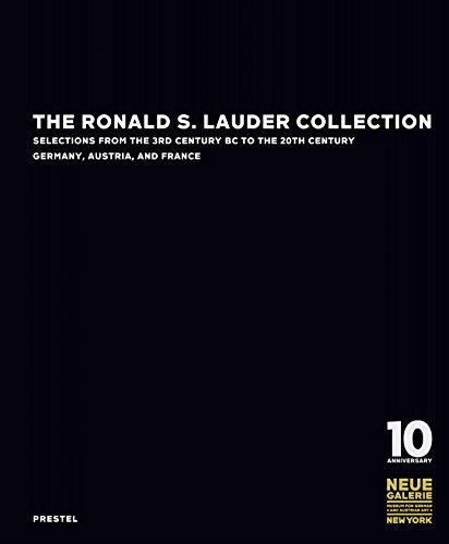 The Ronald S. Lauder Collection: Selections from the 3rd Century BC to the 20th Century Germany, ...