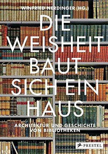 Die Weisheit baut sich ein Haus. Architektur und Geschichte von Bibliotheken. Hrsg. von Winfried ...