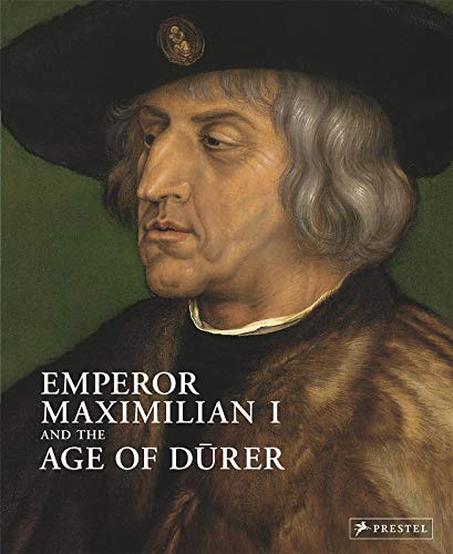 9783791351728: Emperor Maximilian I and the Age of Durer